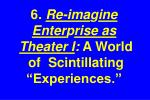 6 re ima g ine enter p rise as theater i a world of scintillating experiences