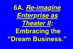 6a re ima g ine enter p rise as theater ii embracing the dream business