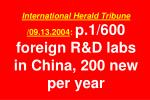international herald tribune 09 13 2004 p 1 600 foreign r d labs in china 200 new per year