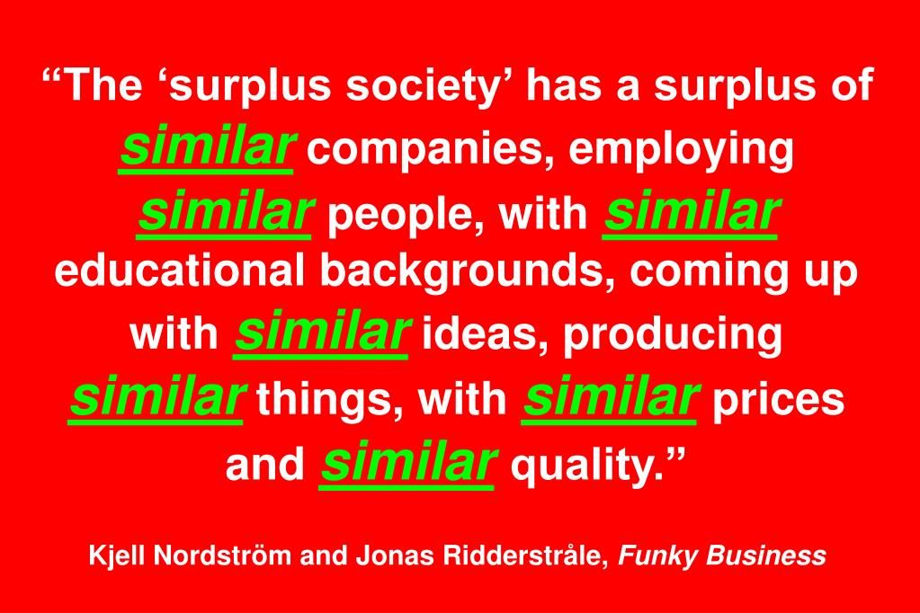 """The 'surplus society' has a surplus of"