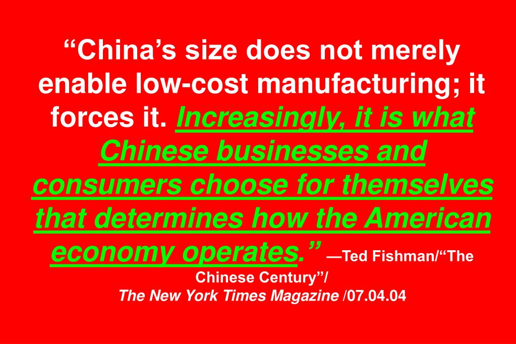 """China's size does not merely enable low-cost manufacturing; it forces it."