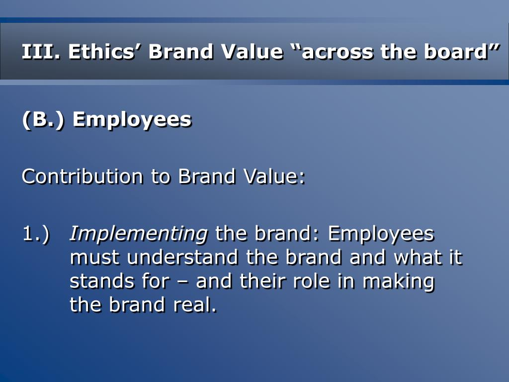 """III. Ethics' Brand Value """"across the board"""""""