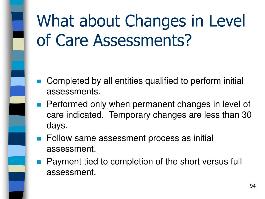 What about Changes in Level of Care Assessments?