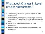 what about changes in level of care assessments