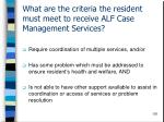 what are the criteria the resident must meet to receive alf case management services