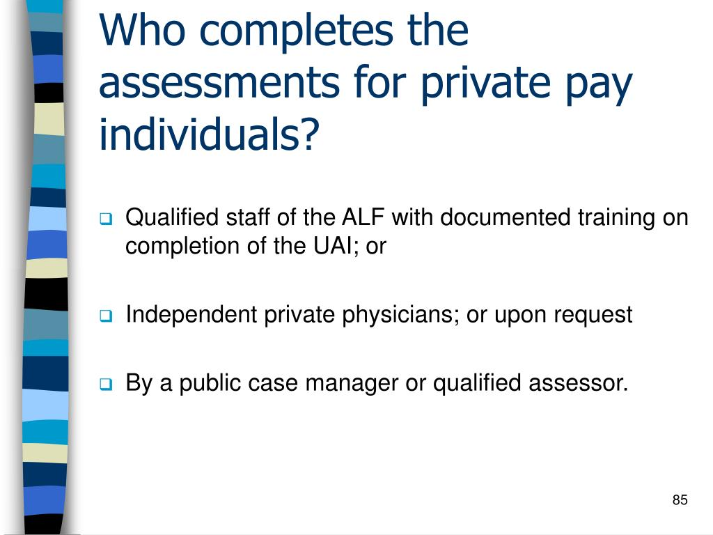 Who completes the assessments for private pay individuals?