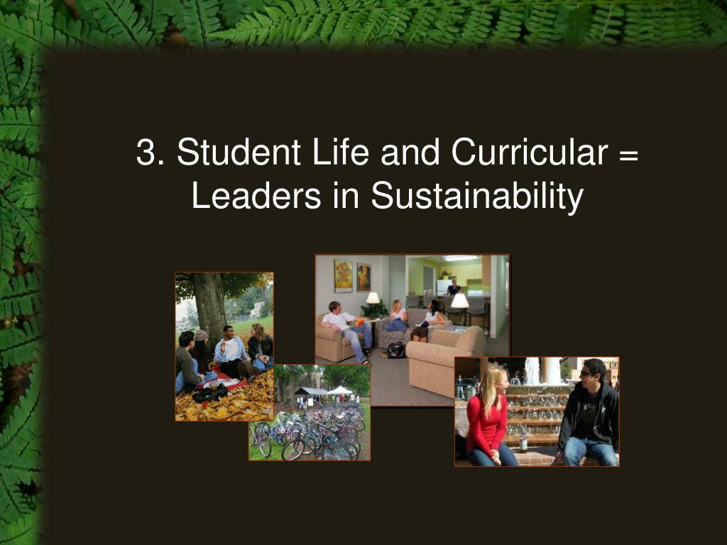 3. Student Life and Curricular = Leaders in Sustainability