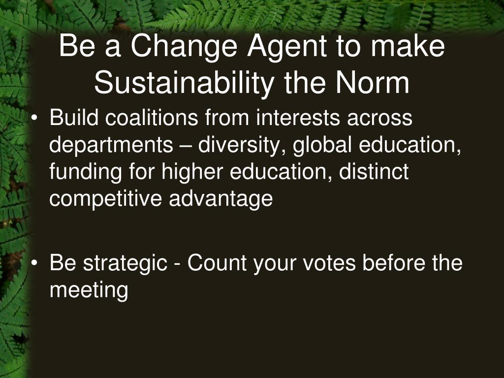 Be a Change Agent to make Sustainability the Norm