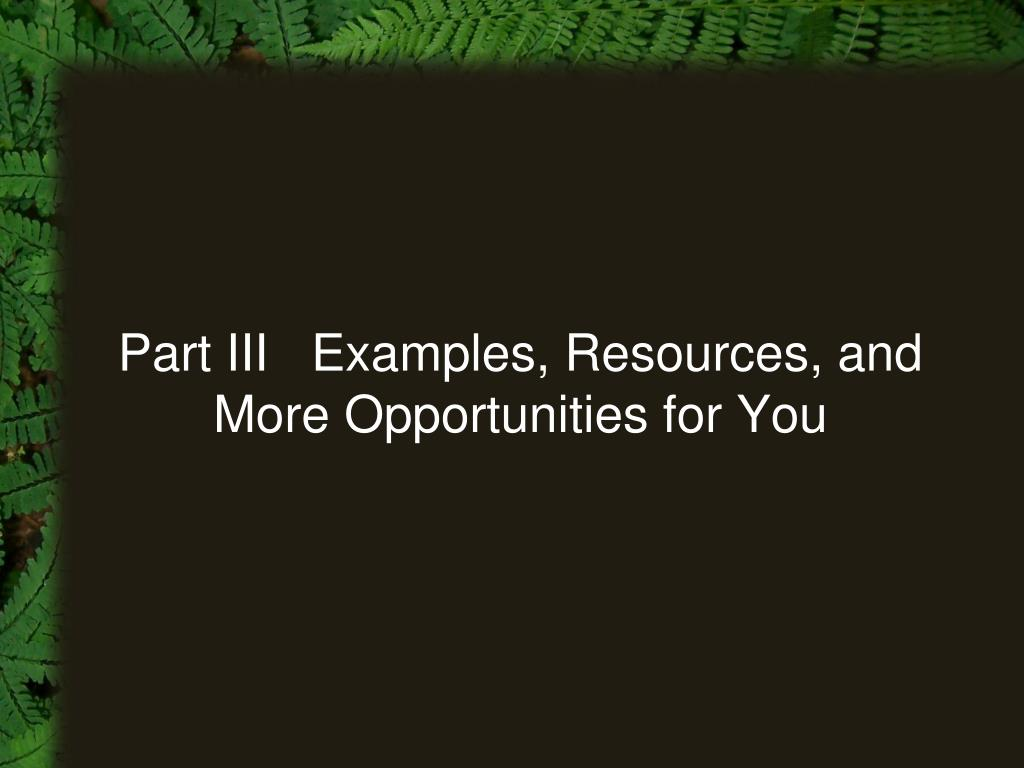 Part III   Examples, Resources, and More Opportunities for You