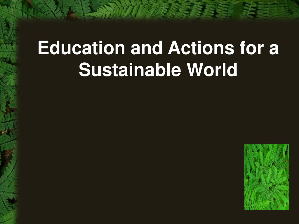 Education and Actions for a Sustainable World