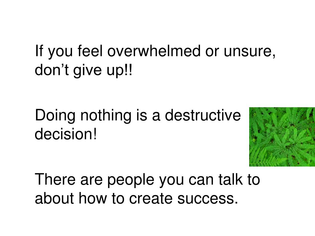 If you feel overwhelmed or unsure, don't give up!!
