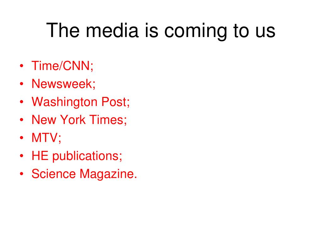 The media is coming to us
