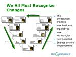 we all must recognize changes