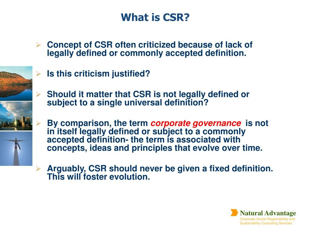Concept of CSR often criticized because of lack of legally defined or commonly accepted definition.