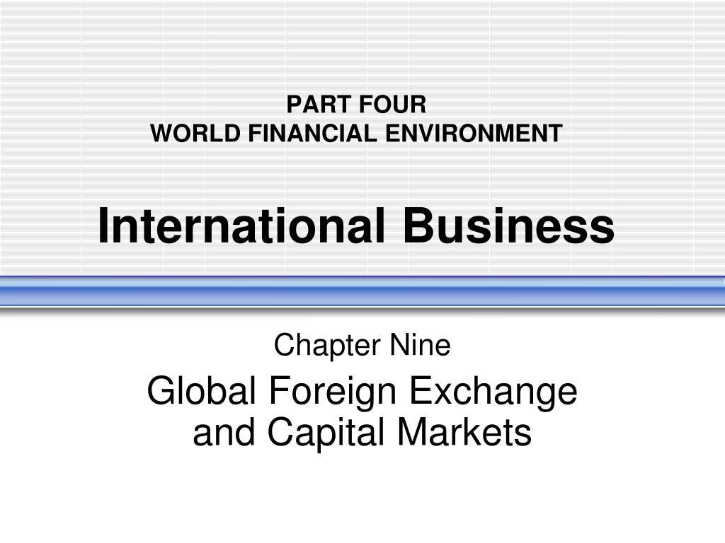 part four world financial environment international business l.