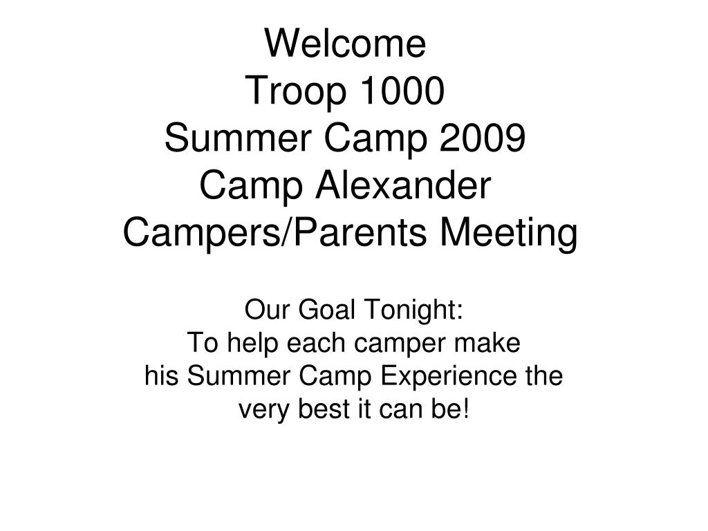 welcome troop 1000 summer camp 2009 camp alexander campers parents meeting l.