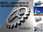 wikov perspectives on the east energy markets