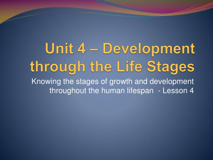 unit 4 development through the life stages n.