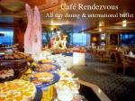 caf rendezvous all day dining international buffet