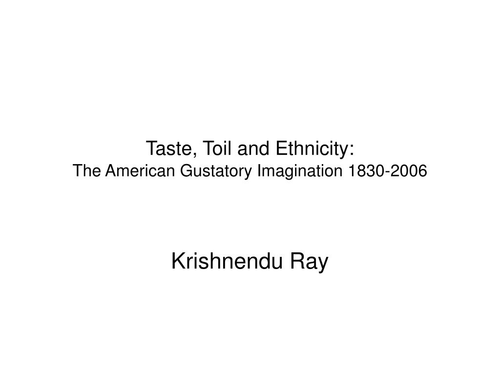 taste toil and ethnicity the american gustatory imagination 1830 2006 l.