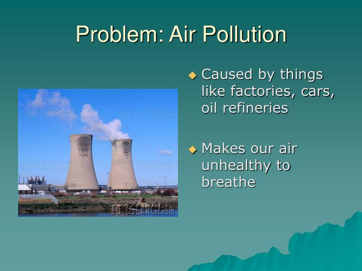 air pollution causes problems and solutions in Polluted air also harms plants, animals, building materials, and fabrics air pollution also causes damage to the environment that cannot be reversed when people breathe polluted air, the impurities can irritate their air passages and their lungs particulates often remain in the lungs and can.