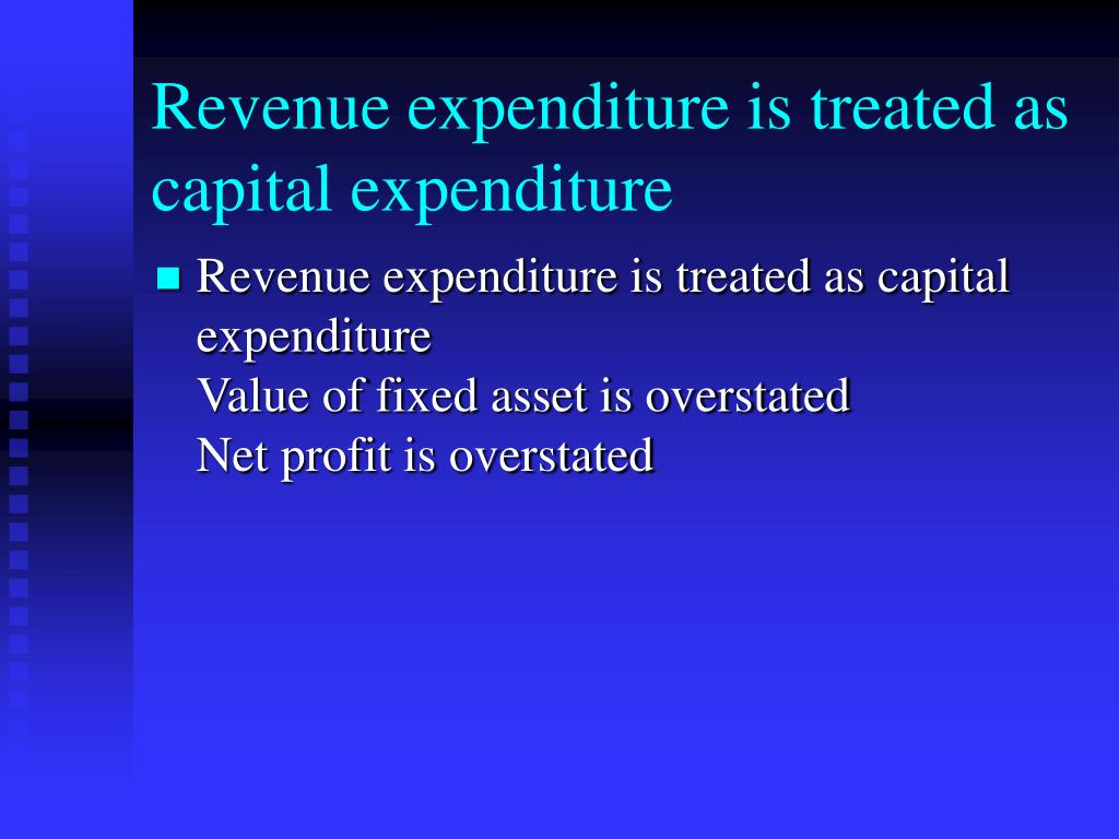 Revenue expenditure is treated as capital expenditure