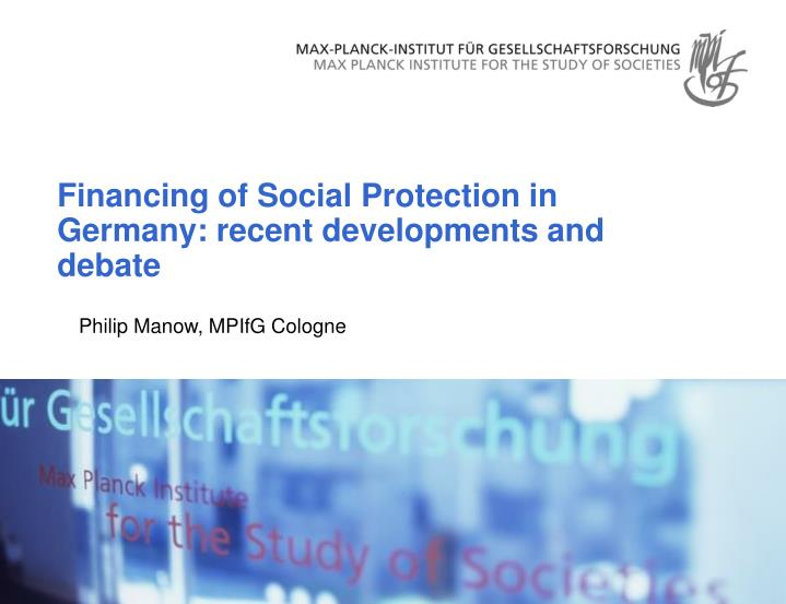 financing of social protection in germany recent developments and debate n.