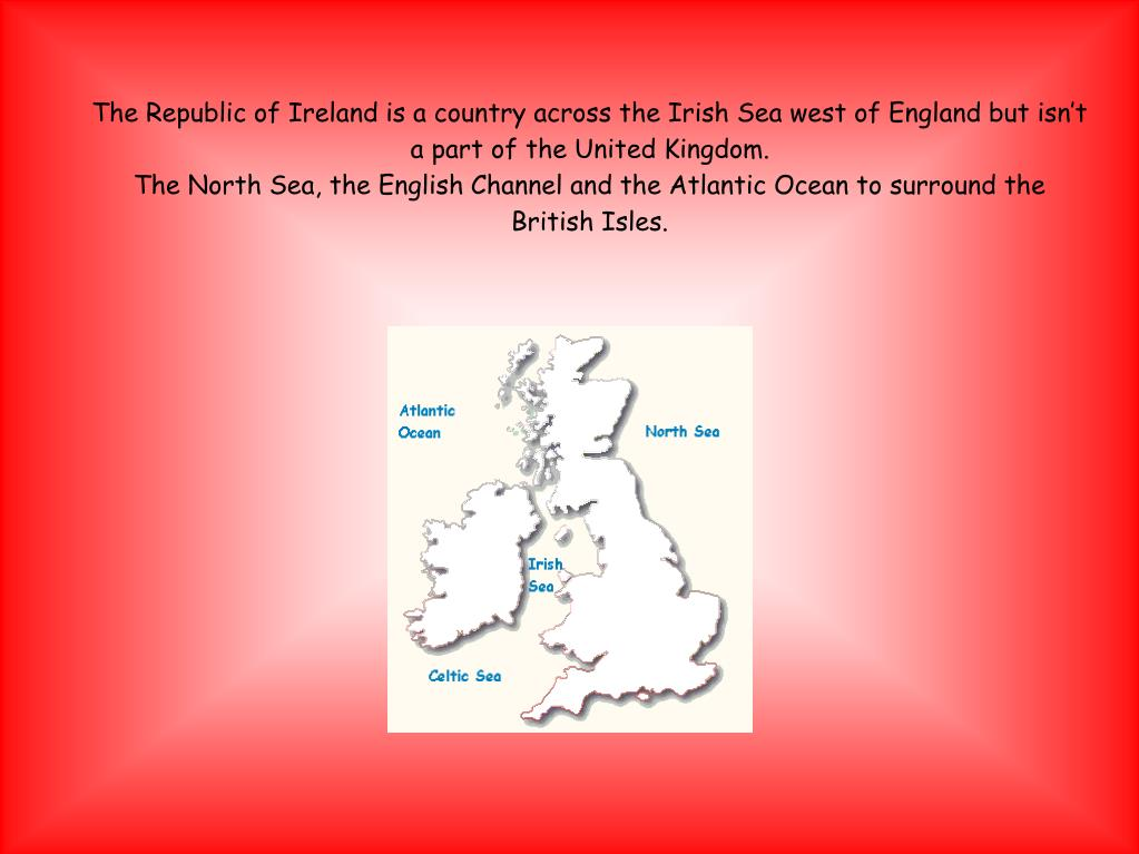 The Republic of Ireland is a country across the Irish Sea west of England but isn't a part of the United Kingdom.