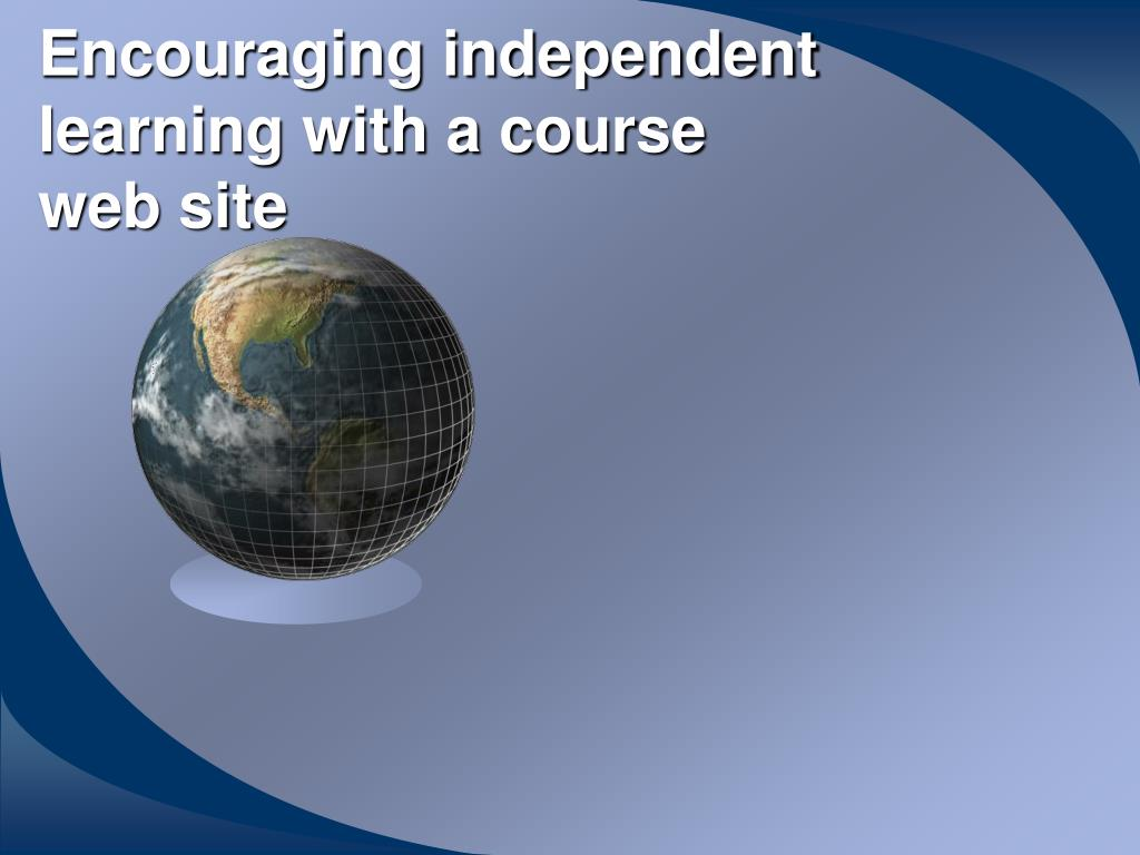 encouraging independent learning with a course web site l.