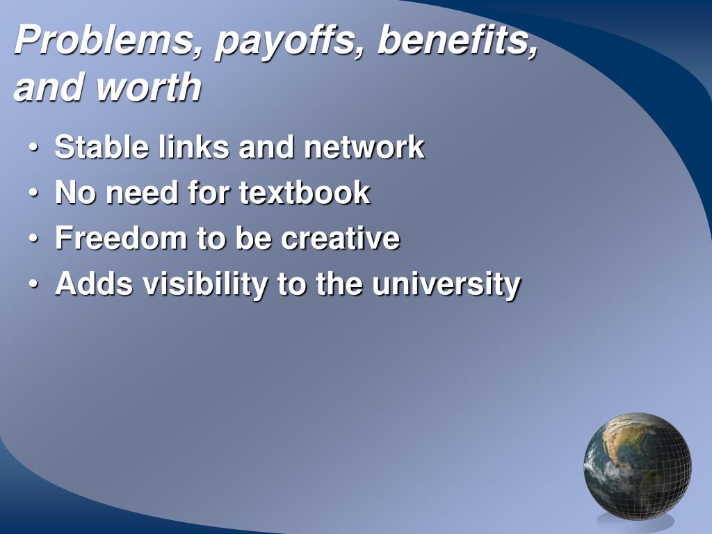 Problems, payoffs, benefits, and worth