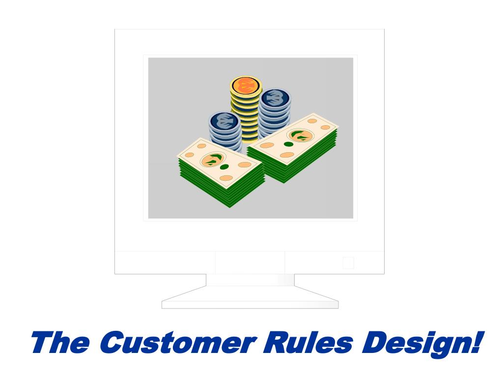 The Customer Rules Design!