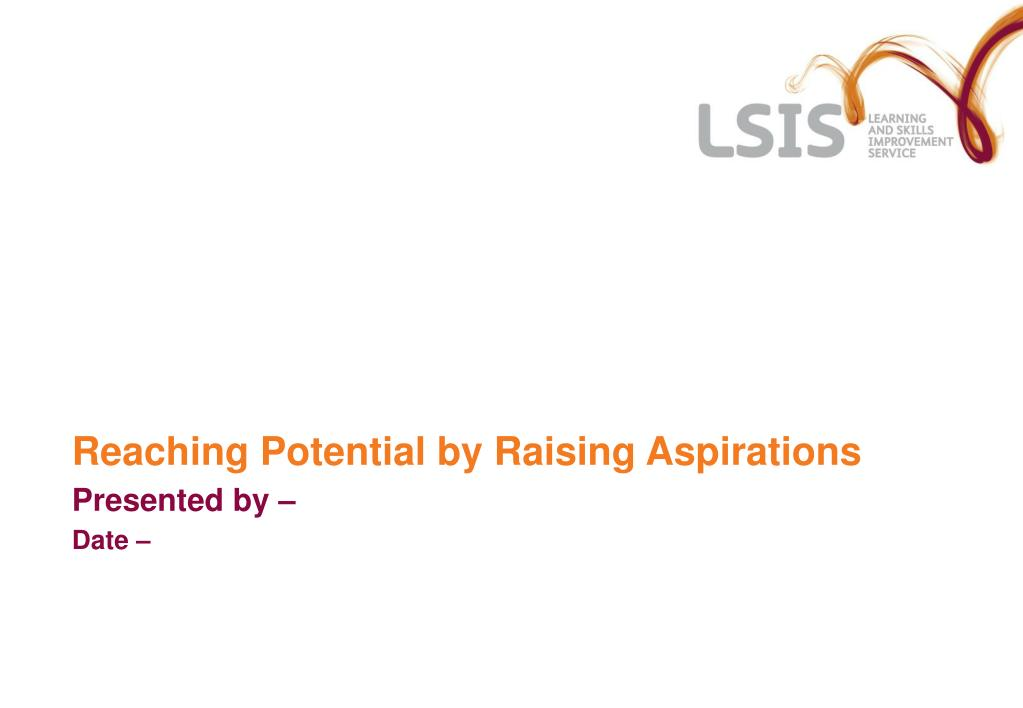 reaching potential by raising aspirations presented by date l.
