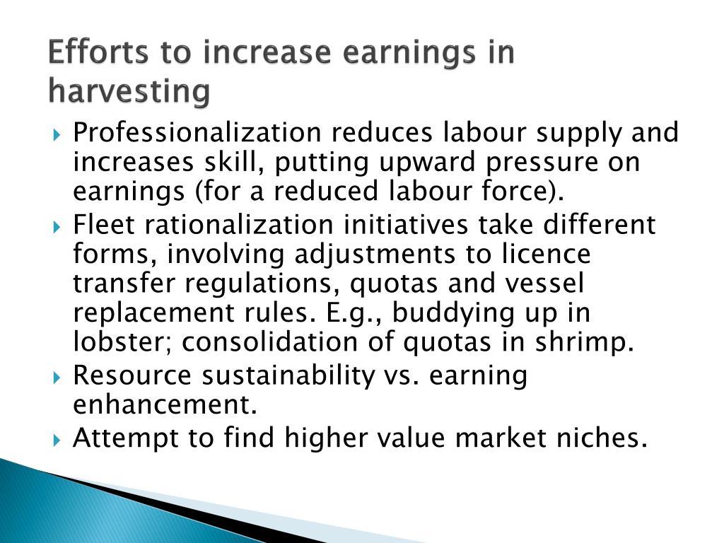 Efforts to increase earnings in harvesting