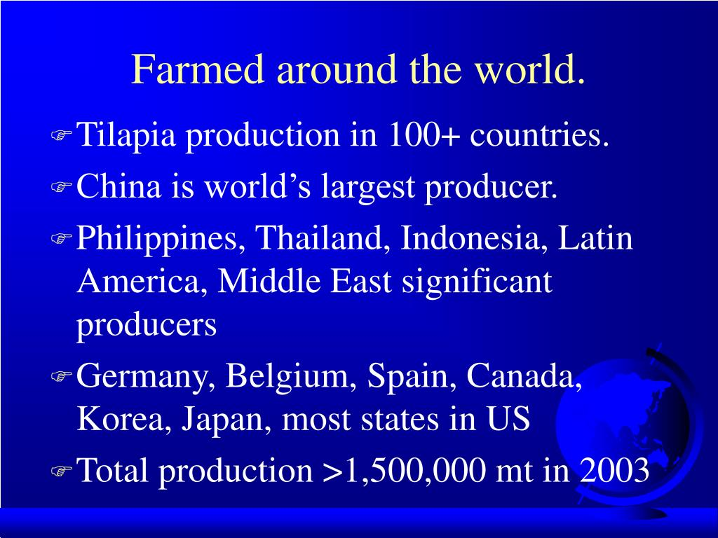 Farmed around the world.