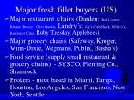 major fresh fillet buyers us