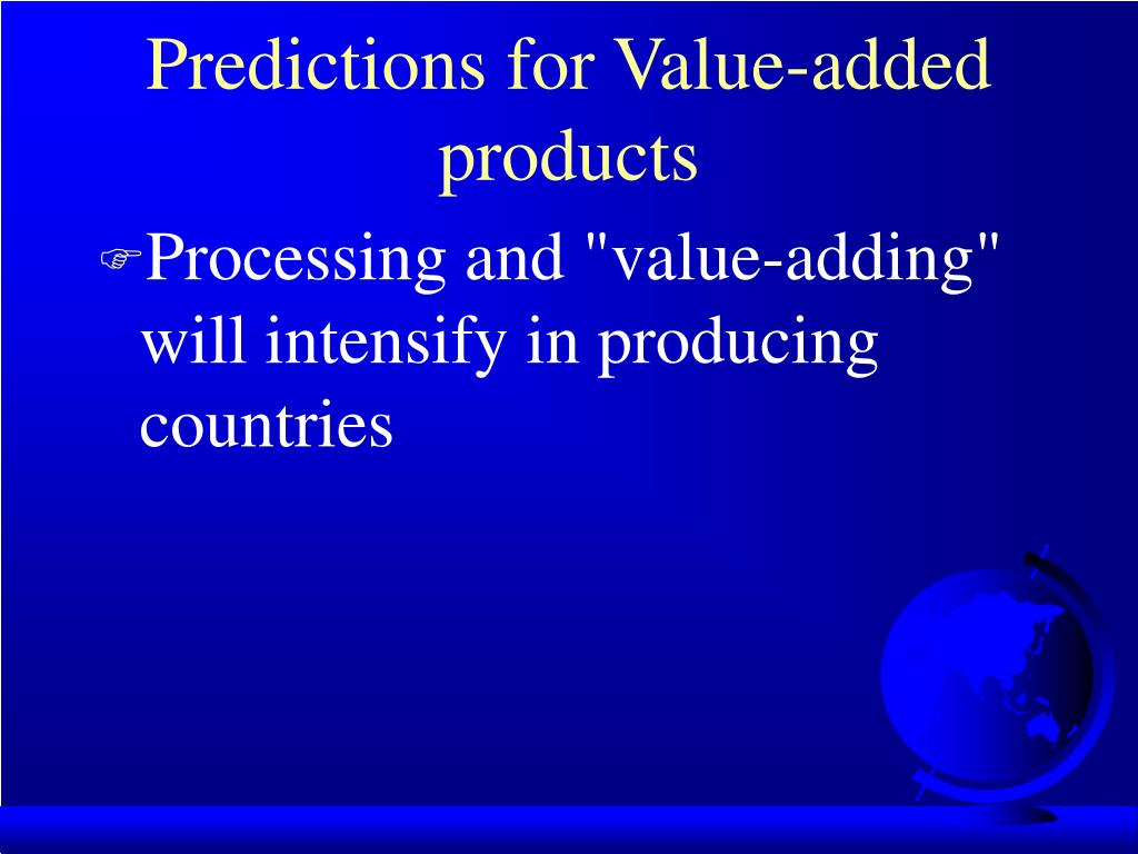 Predictions for Value-added products