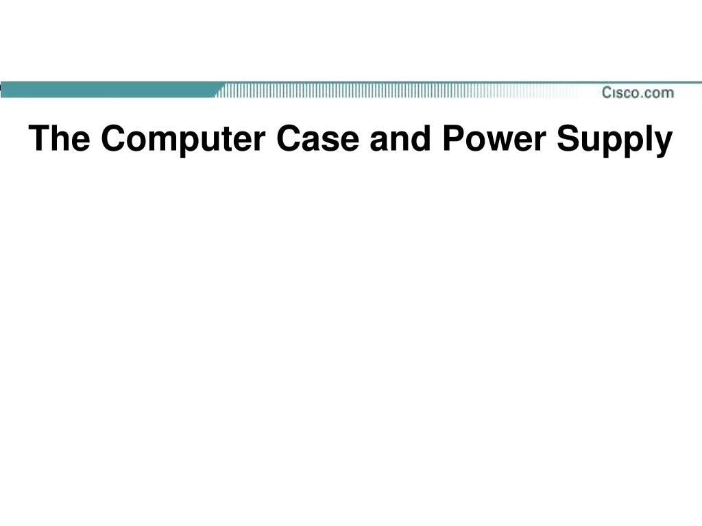 The Computer Case and Power Supply
