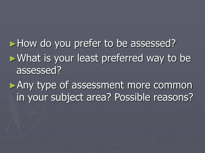 How do you prefer to be assessed?