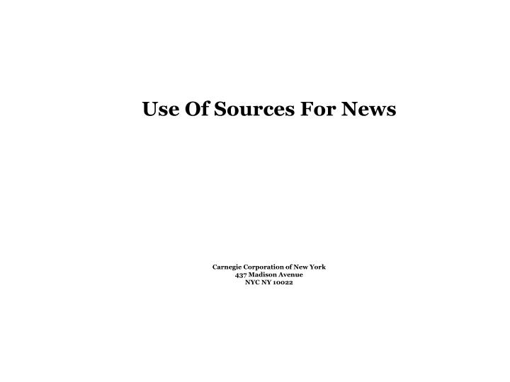 Use of sources for news carnegie corporation of new york 437 madison avenue nyc ny 10022