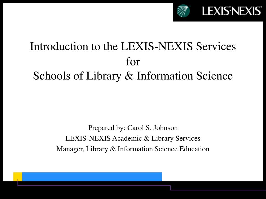 introduction to the lexis nexis services for schools of library information science l.