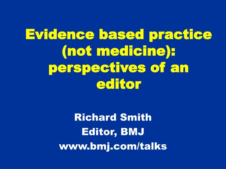 evidence based practice not medicine perspectives of an editor n.