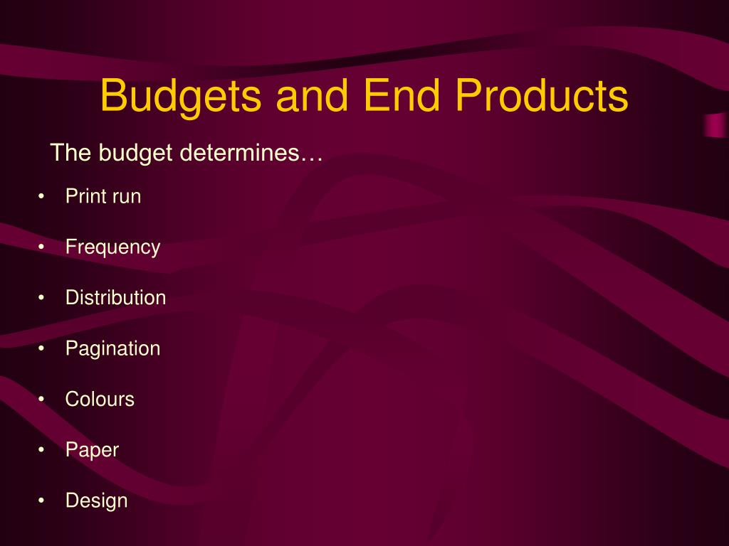 Budgets and End Products