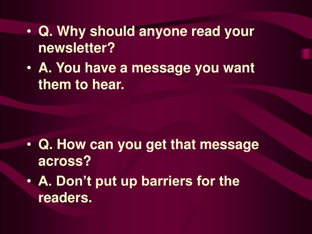 Q. Why should anyone read your newsletter?