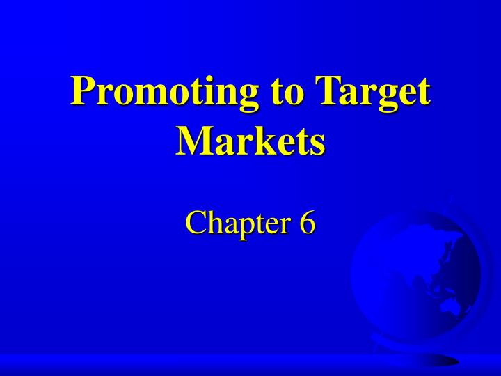 Promoting to target markets chapter 6
