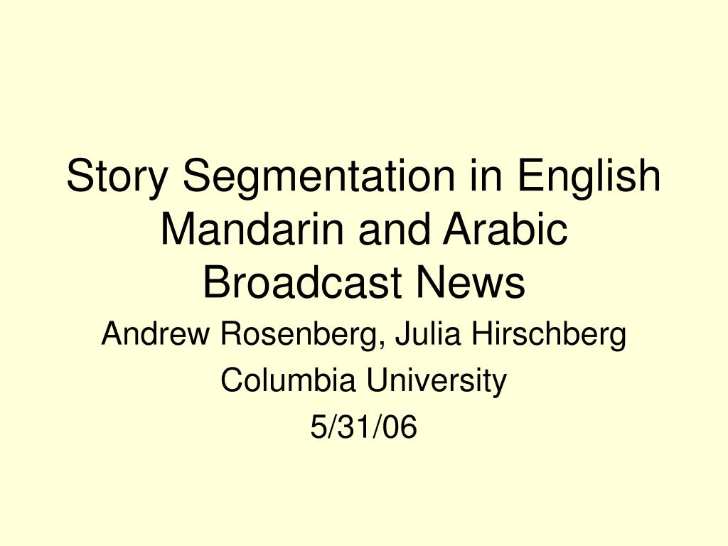 story segmentation in english mandarin and arabic broadcast news l.