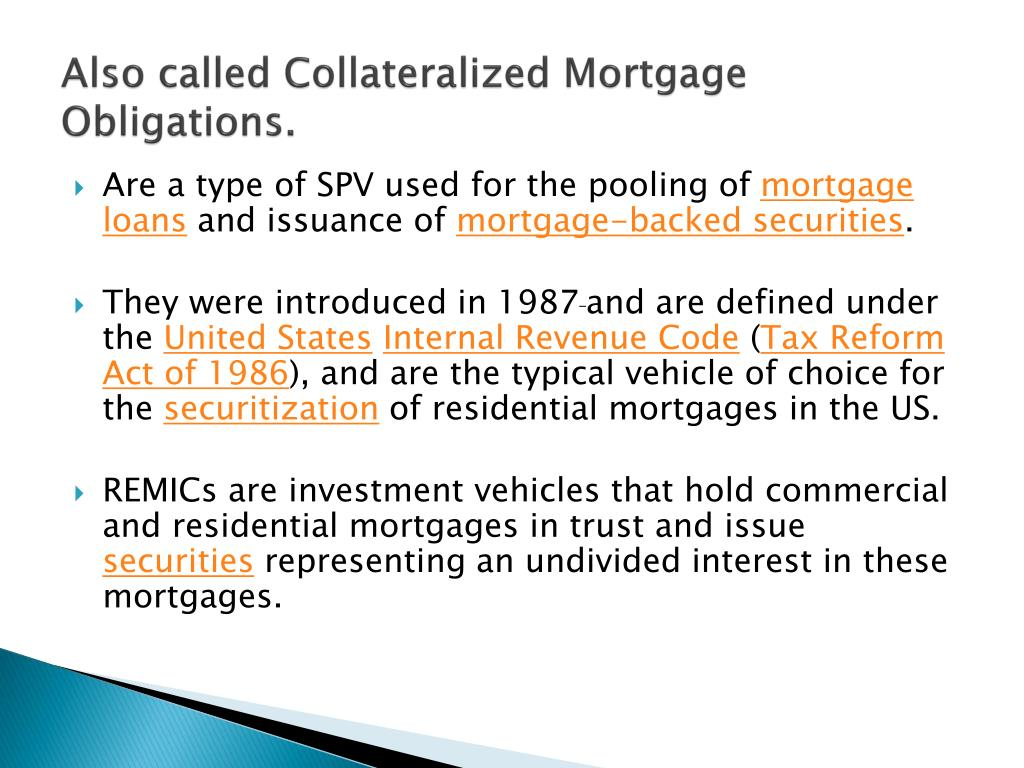 Also called Collateralized Mortgage Obligations.