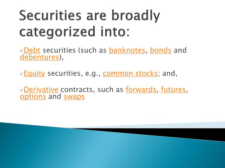 Securities are broadly categorized into