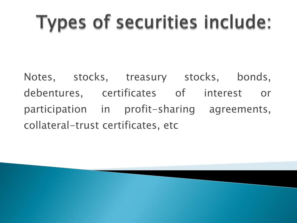 Types of securities include: