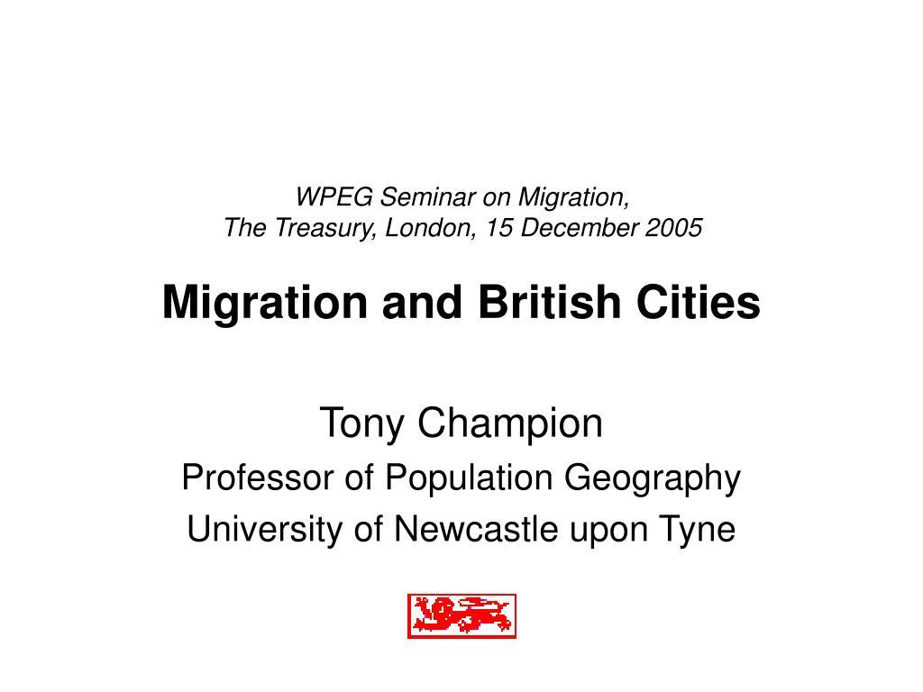 wpeg seminar on migration the treasury london 15 december 2005 migration and british cities l.