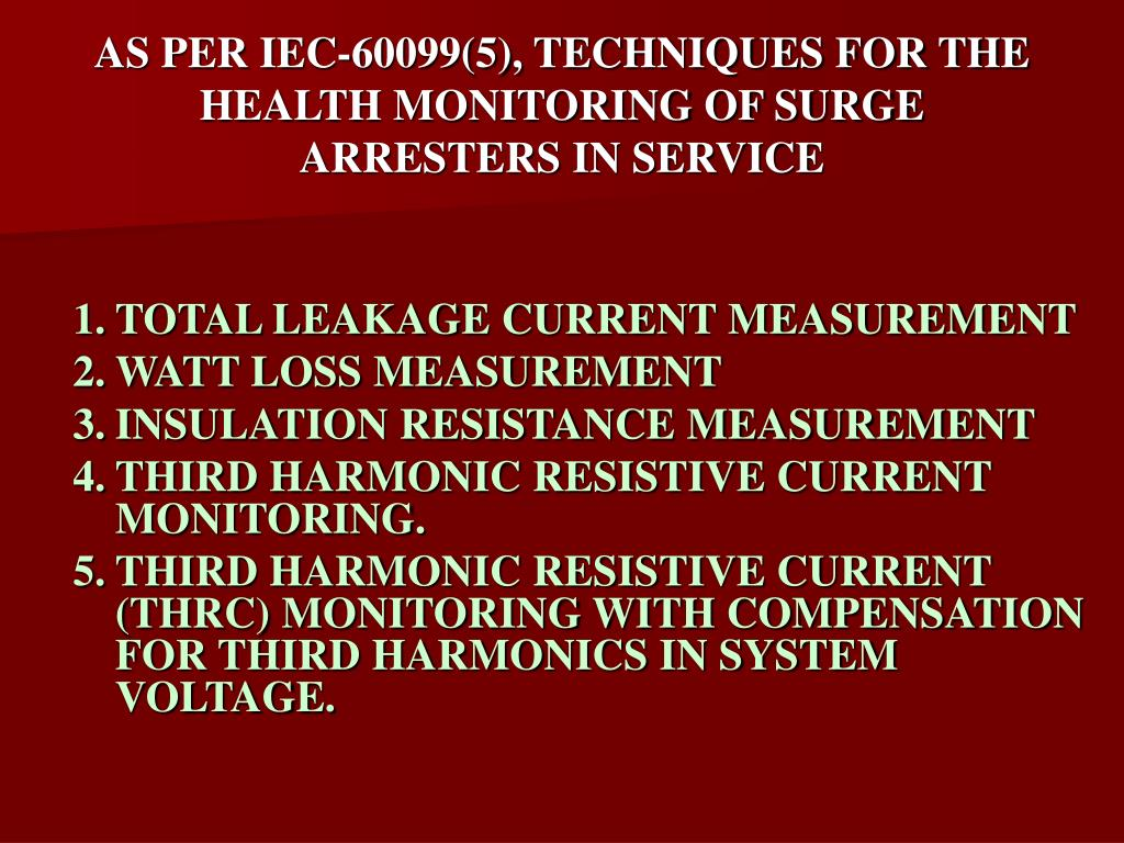 AS PER IEC-60099(5), TECHNIQUES FOR THE HEALTH MONITORING OF SURGE ARRESTERS IN SERVICE